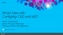 What's New with OSD in System Center Configuration Manager and the Microsoft Deployment Toolkit