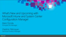 What's New and Upcoming with Microsoft Intune and System Center Configuration Manager