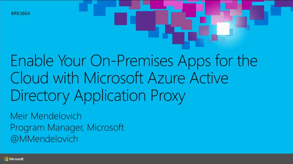 Enable Your On-Premises Apps for the Cloud with Microsoft Azure Active Directory Application Proxy
