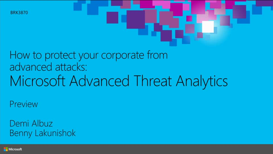 How to protect your corporate from advanced attacks – unveiling Microsoft Advanced Threat Analytics