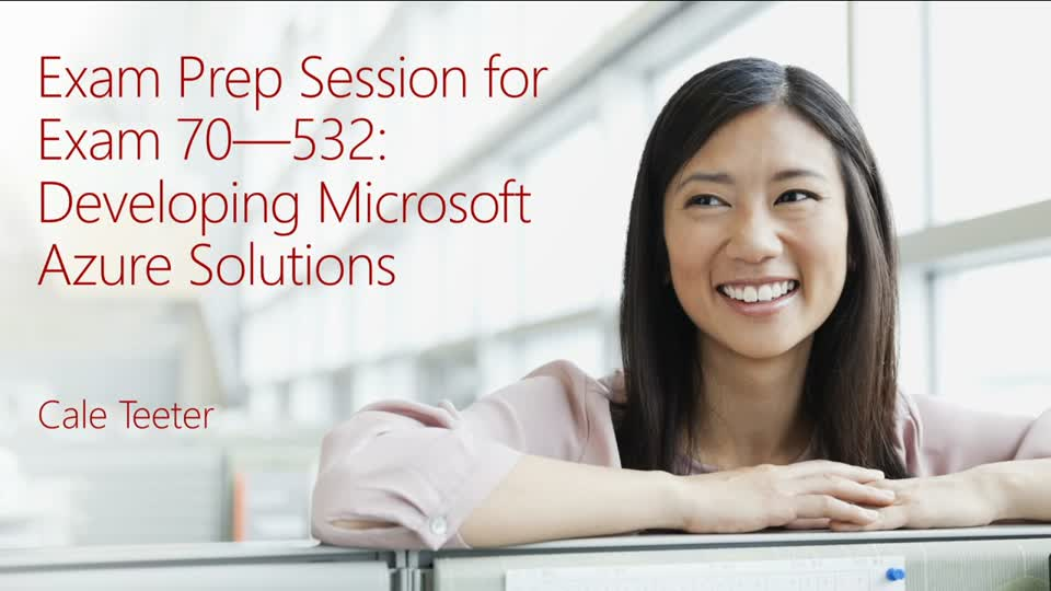 Exam Prep Session for Exam 70-532: Developing Microsoft Azure Solutions