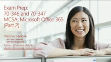 Exam Prep Session for Exam 70-346 and Exam 70-347: MCSA Office 365 (Part 2)