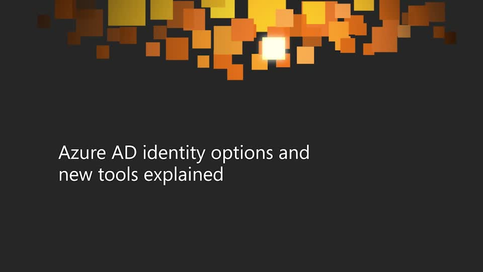Azure Active Directory Identity Options and New Tools Explained