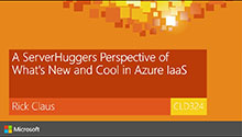 A ServerHuggers Perspective of What's New and Cool in Azure IaaS