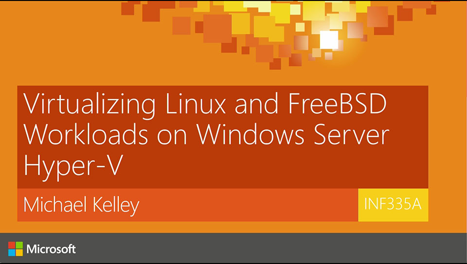 Virtualizing Linux and FreeBSD Workloads on Windows Server Hyper-V