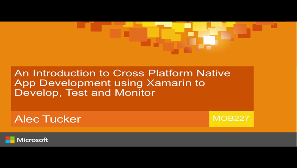 An Introduction to Cross Platform Native App Development using Xamarin to Develop, Test and Monitor