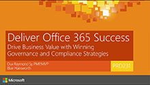 Deliver Office 365 Success: Drive Business Value with Winning Governance and Compliance Strategies
