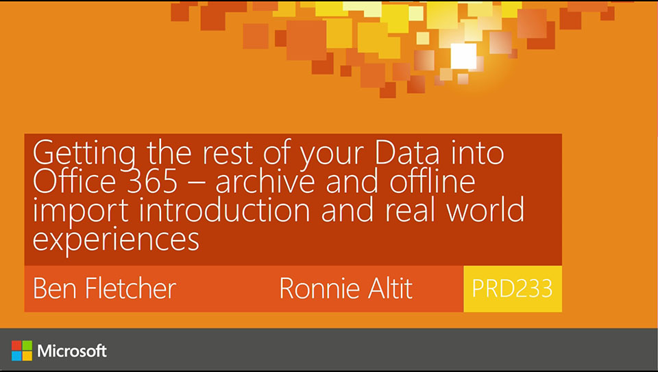 Getting the rest of your Data into Office 365 - archive and offline import  introduction and real world experiences