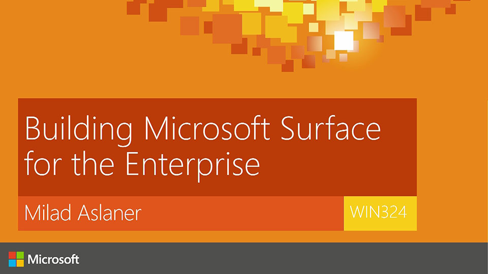 Building Microsoft Surface for the Enterprise: Devices, Deployment and Security
