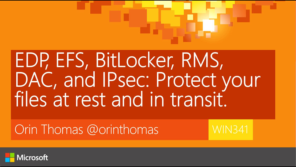 EDP, EFS, BitLocker, RMS, DAC, and IPsec: Protect your files at rest and in transit.