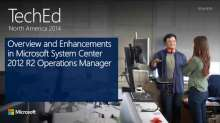 Overview and Enhancements in Microsoft System Center 2012 R2 Operations Manager