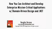 How You Can Architect and Develop Enterprise Mission-Critical Applications with Domain-Driven Design and .NET