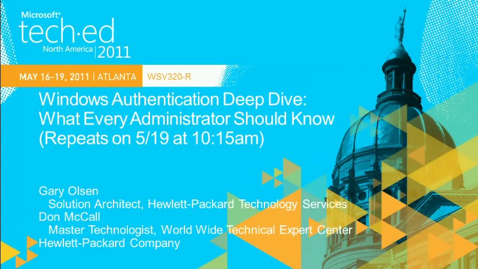 Windows Authentication Deep Dive: What Every Administrator Should Know (Repeated from 5/18 at 5:00pm)